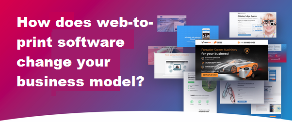 How does web-to-print software change your business model